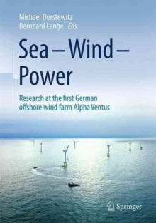 Sea - Wind - Power : Research at the First German Offshore Wind Farm Alpha Ventus, Hardback Book