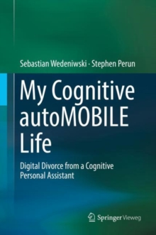 My Cognitive autoMOBILE Life : Digital Divorce from a Cognitive Personal Assistant, Hardback Book