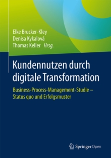 Kundennutzen durch digitale Transformation : Business-Process-Management-Studie - Status quo und Erfolgsmuster, EPUB eBook