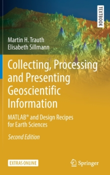 Collecting, Processing and Presenting Geoscientific Information : MATLAB (R) and Design Recipes for Earth Sciences, Hardback Book