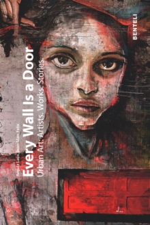 Every Wall is a Door : Urban Art: Artists. Works. Stories., Hardback Book