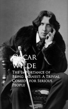 The Importance of Being Earnest: A Trivial Comedy for Serious People, EPUB eBook