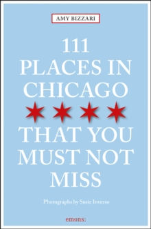 111 Places in Chicago That You Must Not Miss, Paperback Book