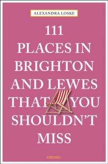111 Places in Brighton & Lewes That You Shouldn't Miss, Paperback / softback Book