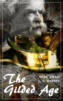 The Gilded Age: A Tale of Today (Mark Twain) (Literary Thoughts Edition), EPUB eBook