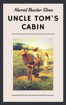 Harriet Beecher Stowe: Uncle Tom's Cabin (English Edition), EPUB eBook