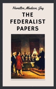 The Federalist Papers (Unabridged English Edition), EPUB eBook