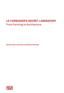 Le Corbusier's Secret Laboratory : From Painting to Architecture, Hardback Book