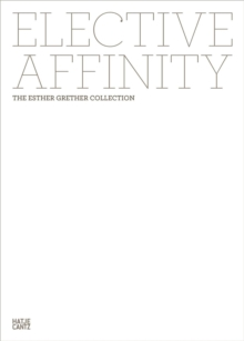 Elective Affinity : The Esther Grether Collection, Hardback Book