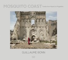 Guillaume Bonn : The Mosquito Coast. Travels from Maputo to Mogadishu, Hardback Book