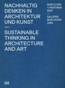 Bob Gysin + Partner BGP Architekten : Sustainable Thinking in Architecture and Art, Hardback Book