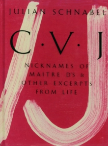 Julian Schnabel (Facsimile) : CVJ - Nicknames of Maitre D's & Other Excerpts from Life, Hardback Book