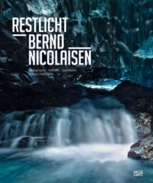 Bernd Nicolaisen: Restlicht : Photographs, Tableaux, Lightboxes: Iceland 2004-2015, Hardback Book
