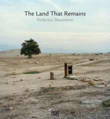 Federico Busonero : The Land That Remains - Photographs from Palestine, Hardback Book