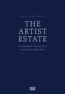 The Artist Estate : A Handbook for Artists, Executors, and Heirs, Paperback / softback Book
