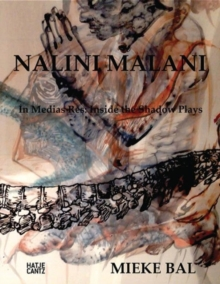 Nalini Malani : In Medias Res: Inside Nalini Malani's Shadow Plays, Hardback Book