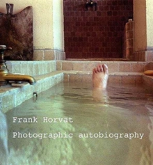Frank Horvat : A Photographic Biography, Paperback / softback Book