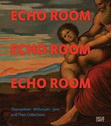 Echo Room : Thorvaldsen, Willumsen, Jorn and Their Collections, Paperback / softback Book