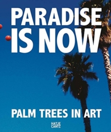 Paradise is Now : Palm Trees in Art, Hardback Book