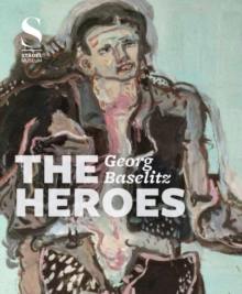 Georg Baselitz:The Heroes, Hardback Book