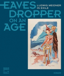 Eavesdropper on an Age: Ludwig Meidner in Exile, Hardback Book