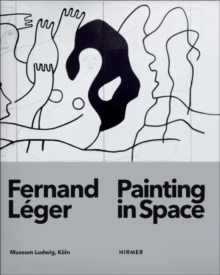 Fernand Leger : Painting in Space, Paperback Book
