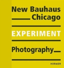 New Bauhaus Chicago : Experiment Photography, Paperback Book
