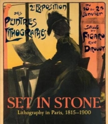 Set in Stone : Lithography in Paris, 1815-1900, Hardback Book