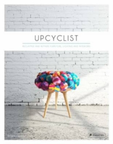 Upcyclist: Reclaimed and Remade Furniture, Lighting and Interiors, Hardback Book
