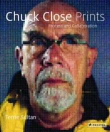 Chuck Close Prints : Process and Collaboration, Hardback Book