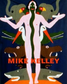 Mike Kelley : Themes and Variations from 35 Years, Hardback Book