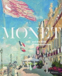 Monet and the Birth of Impressionism, Hardback Book