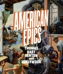 American Epics : Thomas Hart Benton and Hollywood, Hardback Book