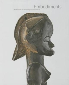 Embodiments : Masterworks of African Figurative Sculpture, Hardback Book