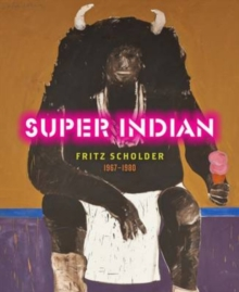 Super Indian : Fritz Scholder 1967-1980, Hardback Book