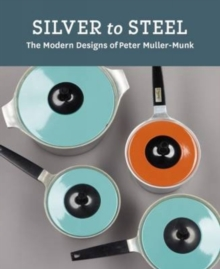 Silver to Steel : The Modern Designs of Peter Muller-Munk, Hardback Book