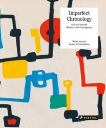 Imperfect Chronology : Arab Art from the Modern to the Contemporary Works from the Barjeel Art Foundation, Hardback Book