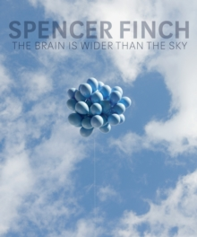 Spencer Finch : The Brain is Wider Than the Sky, Hardback Book