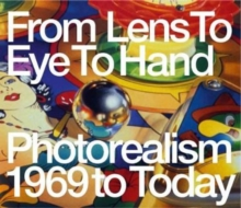 From Lens to Eye to Hand : Photorealism 1969 to Today, Hardback Book