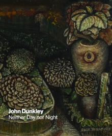 John Dunkley : Neither Day nor Night, Hardback Book