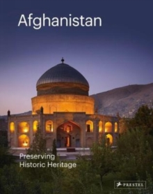 Afghanistan: Preserving its Historic Heritage : The AGA Khan Historic Cities Programme, Hardback Book