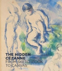 The Hidden Cezanne : From Sketchbook to Canvas, Hardback Book