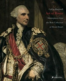 Art of Power : Masterpieces from the Bute Collection at Mount Stuart, Hardback Book