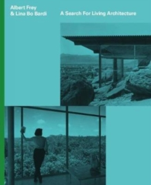 Albert Fey and Lina Bo Bardi: A Search For Living Architecture, Hardback Book