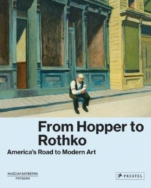 From Hopper to Rothko : America's Road to Modern Art, Hardback Book