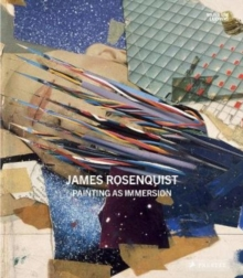 James Rosenquist : Painting As Immersion, Hardback Book