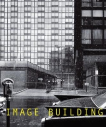 Image Building : How Photography Transforms Architecture, Paperback / softback Book