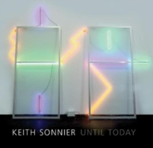 Keith Sonnier : Until Today, Paperback / softback Book