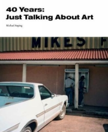 40 Years : Just Talking About Art, Paperback Book