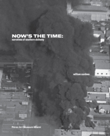 William Cordova : Now's the Time: Narratives of Southern Alchemy, Hardback Book